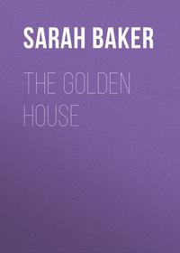 Купить книгу The Golden House, автора Sarah Baker