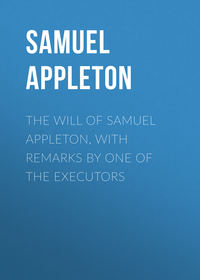 Купить книгу The Will of Samuel Appleton, with Remarks by One of the Executors, автора