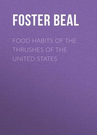 Купить книгу Food Habits of the Thrushes of the United States, автора