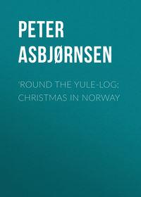 Купить книгу 'Round the yule-log: Christmas in Norway, автора