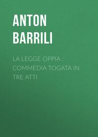 Купить книгу La legge Oppia : commedia togata in tre atti, автора