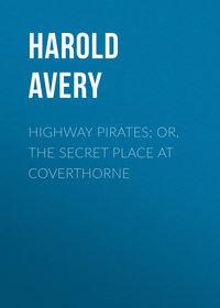 Купить книгу Highway Pirates; or, The Secret Place at Coverthorne, автора