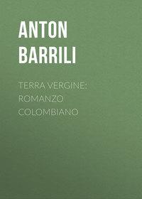 Купить книгу Terra vergine: romanzo colombiano, автора