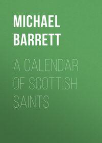 Купить книгу A Calendar of Scottish Saints, автора Michael Barrett