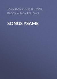 Купить книгу Songs Ysame, автора