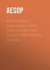 Купить книгу Æsop's Fables, Embellished with One Hundred and Eleven Emblematical Devices., автора Aesop