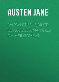 Купить книгу Raison et sensibilité, ou les deux manières d'aimer (Tome 4), автора Jane Austen