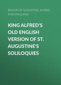 Купить книгу King Alfred's Old English Version of St. Augustine's Soliloquies, автора