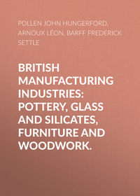 Купить книгу British Manufacturing Industries: Pottery, Glass and Silicates, Furniture and Woodwork., автора