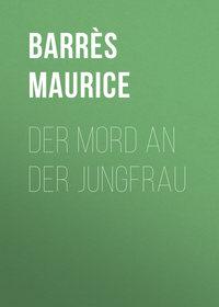 Купить книгу Der Mord an der Jungfrau, автора Maurice Barres