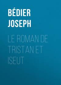 Купить книгу Le roman de Tristan et Iseut, автора