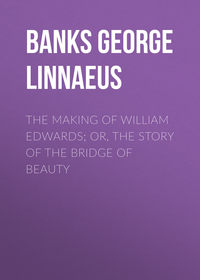 Купить книгу The Making of William Edwards; or, The Story of the Bridge of Beauty, автора