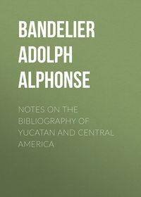 Купить книгу Notes on the Bibliography of Yucatan and Central America, автора