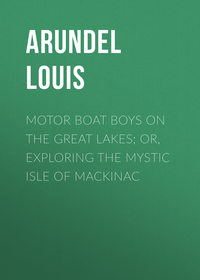 Купить книгу Motor Boat Boys on the Great Lakes; or, Exploring the Mystic Isle of Mackinac, автора