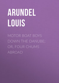 Купить книгу Motor Boat Boys Down the Danube; or, Four Chums Abroad, автора