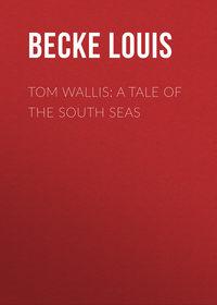 Купить книгу Tom Wallis: A Tale of the South Seas, автора