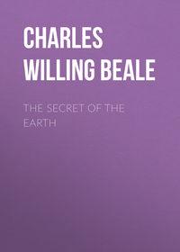 Купить книгу The Secret of the Earth, автора Charles Willing Beale