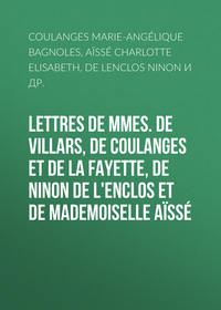 Купить книгу Lettres de Mmes. de Villars, de Coulanges et de La Fayette, de Ninon de L'Enclos et de Mademoiselle Aïssé, автора
