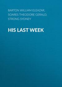 Купить книгу His Last Week, автора