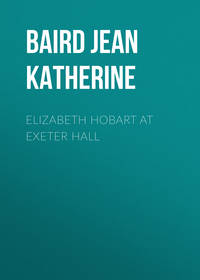 Купить книгу Elizabeth Hobart at Exeter Hall, автора