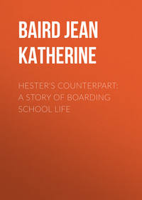 Купить книгу Hester's Counterpart: A Story of Boarding School Life, автора