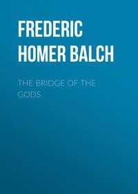 Купить книгу The Bridge of the Gods, автора Frederic Homer Balch