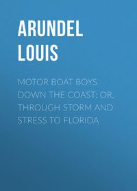 Купить книгу Motor Boat Boys Down the Coast; or, Through Storm and Stress to Florida, автора