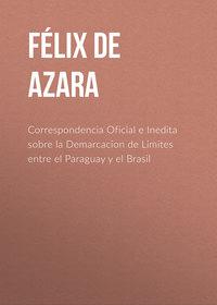 Купить книгу Correspondencia Oficial e Inedita sobre la Demarcacion de Limites entre el Paraguay y el Brasil, автора