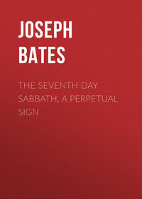 Купить книгу The Seventh Day Sabbath, a Perpetual Sign, автора Joseph Bates