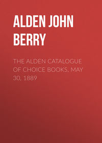 Купить книгу The Alden Catalogue of Choice Books, May 30, 1889, автора