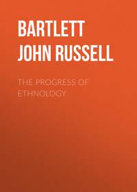 Купить книгу The Progress of Ethnology, автора