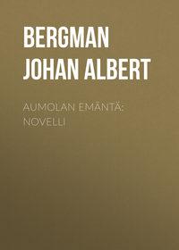 Купить книгу Aumolan emäntä: Novelli, автора