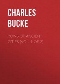 Книга Ruins of Ancient Cities (Vol. 1 of 2) - Автор Charles Bucke