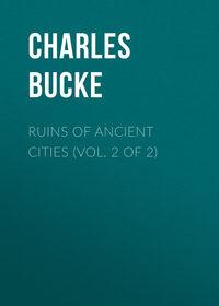 Книга Ruins of Ancient Cities (Vol. 2 of 2) - Автор Charles Bucke