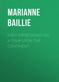 Книга First Impressions on a Tour upon the Continent - Автор Marianne Baillie