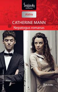 Купить книгу Nepatogus romanas, автора Catherine Mann
