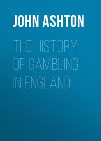 Купить книгу The History of Gambling in England, автора John Ashton