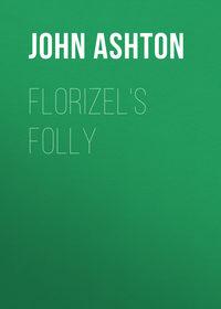 Купить книгу Florizel's Folly, автора John Ashton