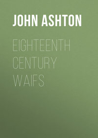 Купить книгу Eighteenth Century Waifs, автора John Ashton