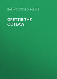 Купить книгу Grettir the Outlaw, автора Baring-Gould Sabine