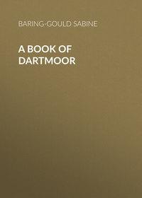 Купить книгу A Book of Dartmoor, автора Baring-Gould Sabine