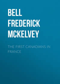 Книга The First Canadians in France - Автор Frederick Bell