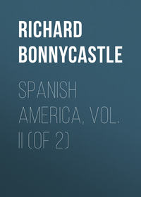 Купить книгу Spanish America, Vol. II (of 2), автора