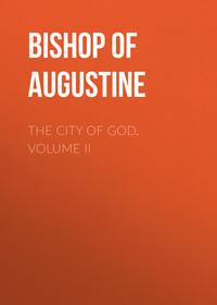 Купить книгу The City of God, Volume II, автора Bishop of Hippo Saint Augustine