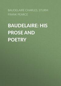Купить книгу Baudelaire: His Prose and Poetry, автора Charles Baudelaire