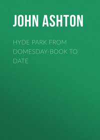 Купить книгу Hyde Park from Domesday-book to Date, автора John Ashton