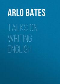 Купить книгу Talks on Writing English, автора Arlo Bates