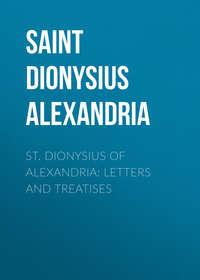 Купить книгу St. Dionysius of Alexandria: Letters and Treatises, автора
