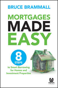 Mortgages Made Easy. 8 Steps to Smart Borrowing for Homes and Investment Properties