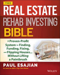 The Real Estate Rehab Investing Bible. A Proven-Profit System for Finding, Funding, Fixing, and Flipping Houses...Without Lifting a Paintbrush
